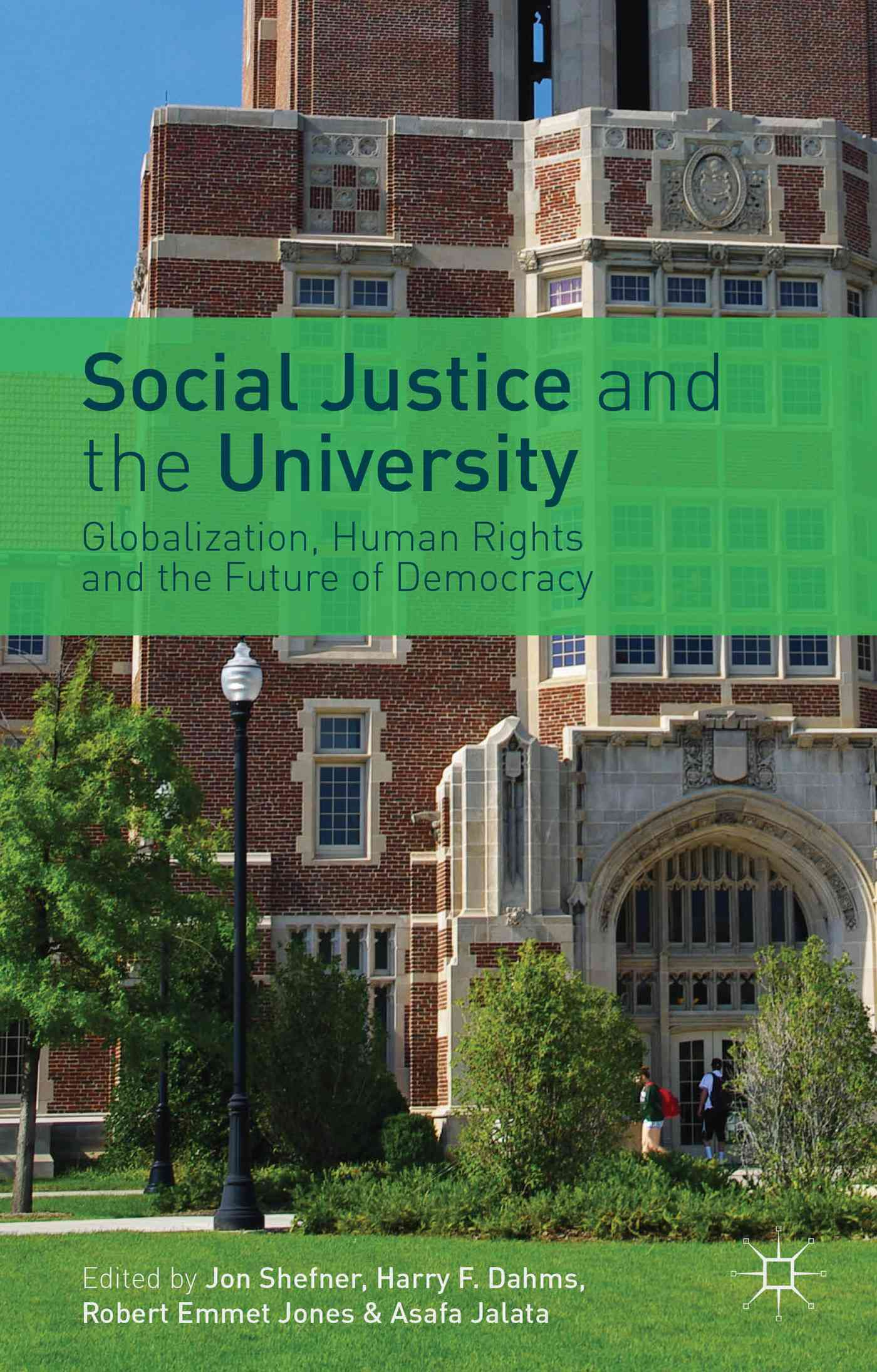 Social Justice and the University By Shefner, Jon (EDT)/ Dahms, Harry F. (EDT)/ Jones, Robert Emmet (EDT)/ Jalata, Asafa (EDT)